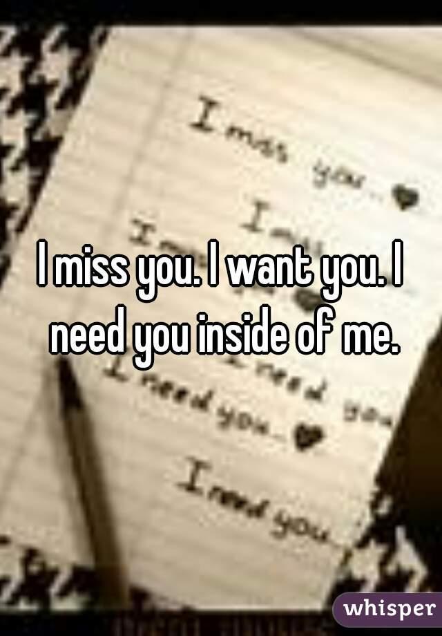 I miss you i need you i want you