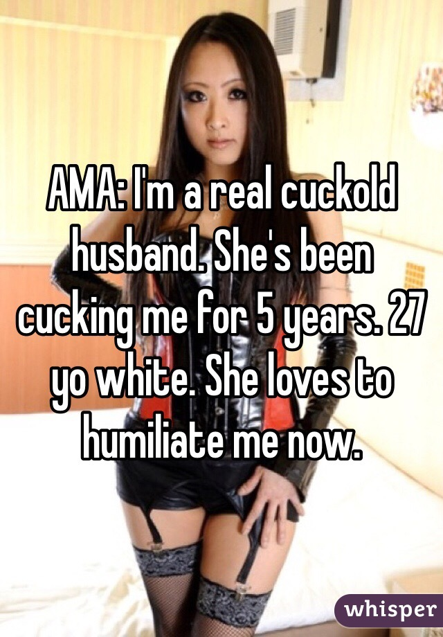 AMA: Im a real cuckold husband. Shes been cucking me for