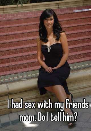 Had sex with friends mom