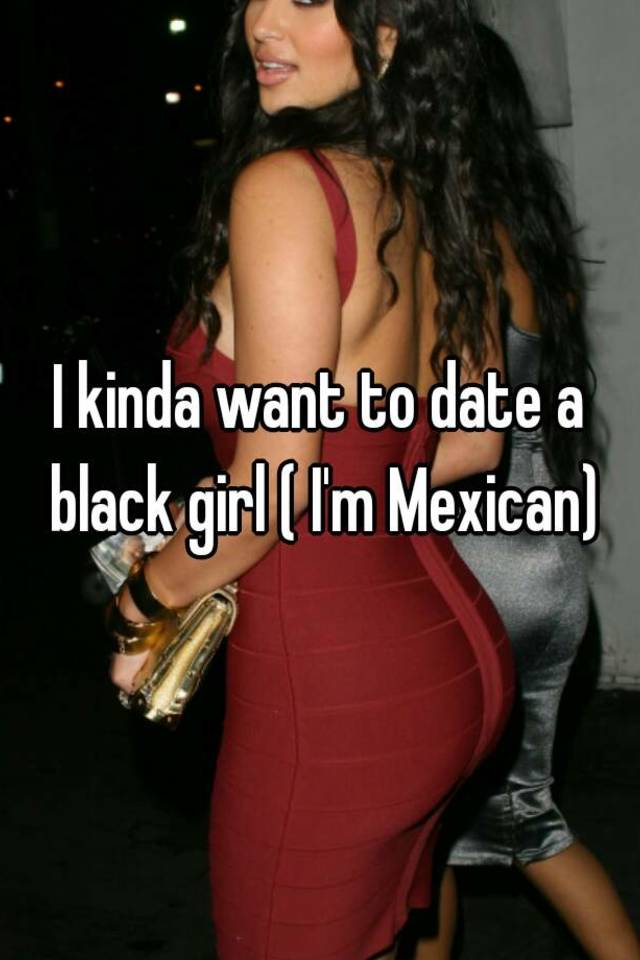 Im A Black Girl Dating A Mexican