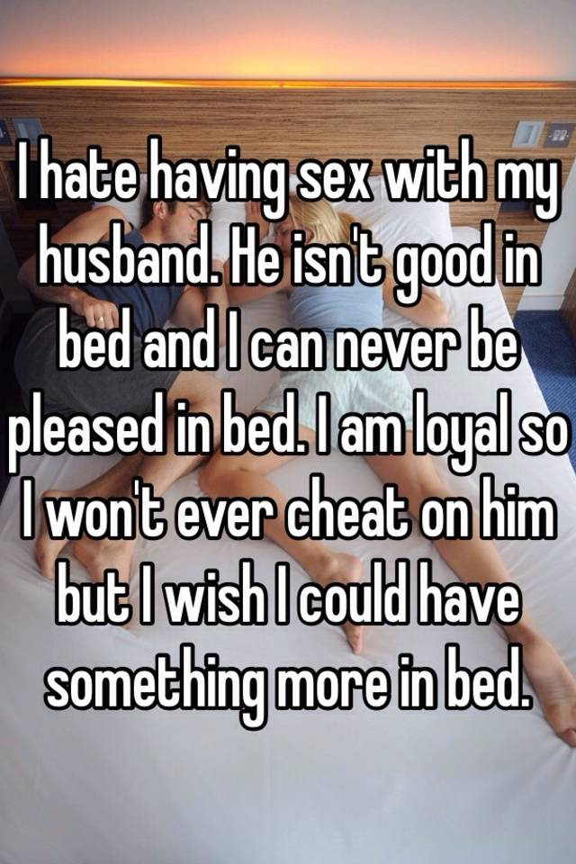 I hate having sex with my wife