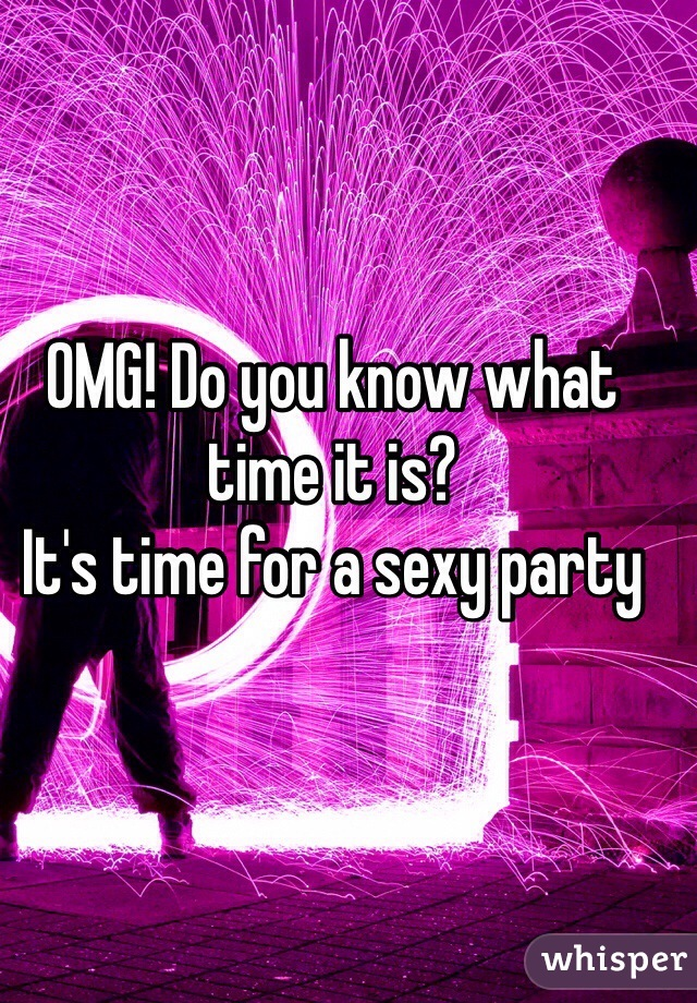 Its time for a sexy party