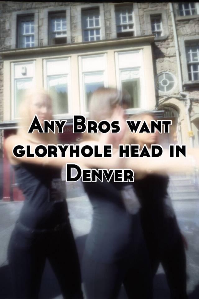 Denver glory holes for women