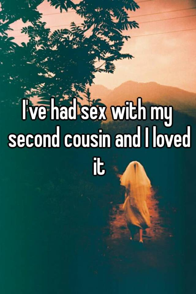 Really. happens. Sex with second cousin logically seems