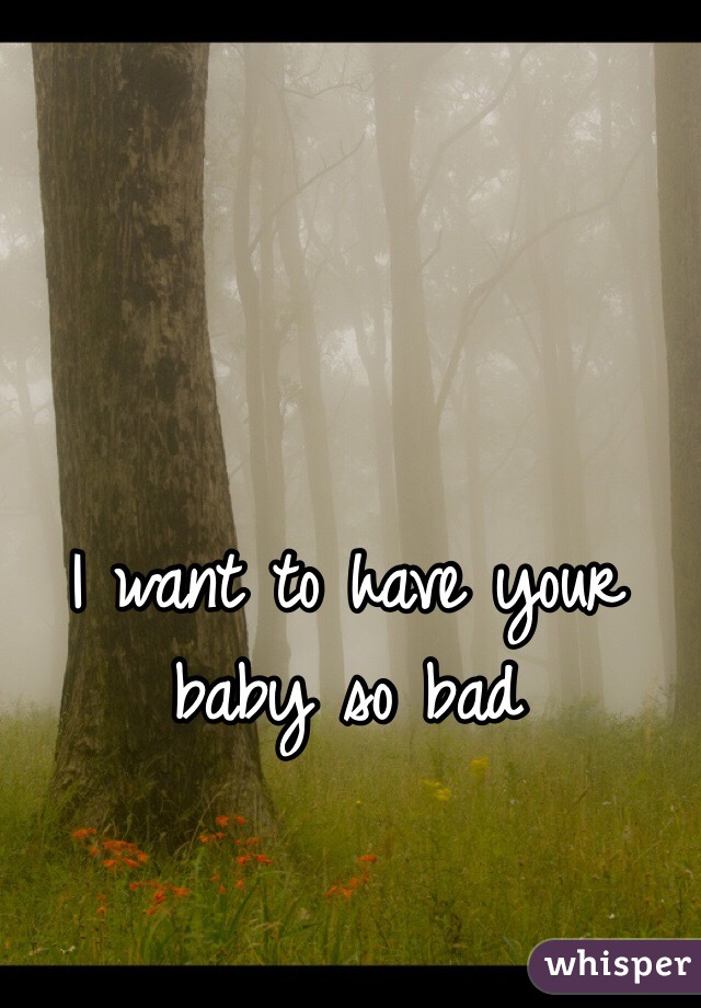 i want to have a baby