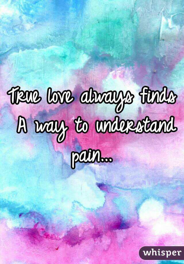 ea91dacde8d6f True love always finds A way to understand pain...