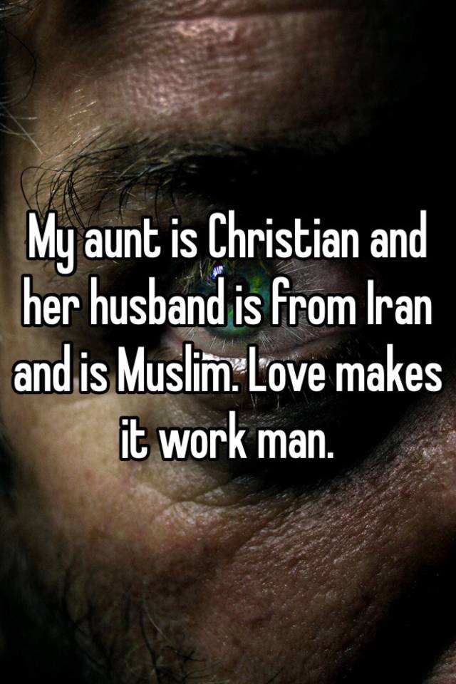 My Aunt Is Christian And Her Husband Is From Iran And Is Muslim
