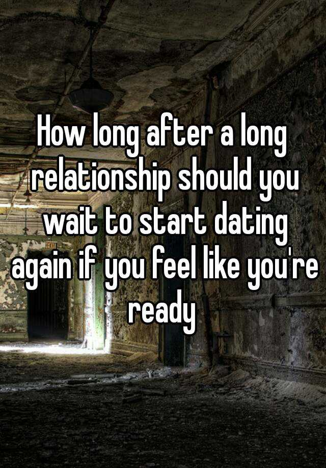 How long should i leave it before i start dating again