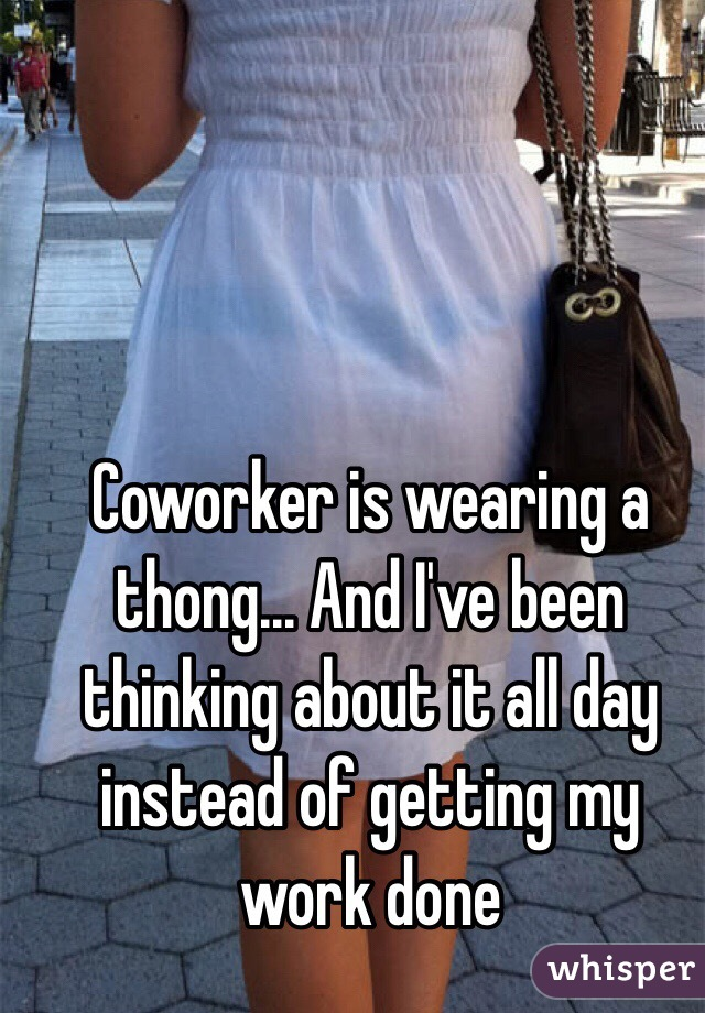 Coworker is wearing a thong And Ive been thinking