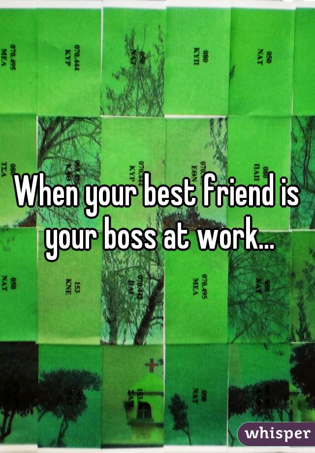 should your boss be your friend You should be monitoring your online content as though your current and future boss can see it, even if they aren't on your buddy list unprofessional online content, or 'digital dirt' as it's often called, is a problem that goes beyond facebook.