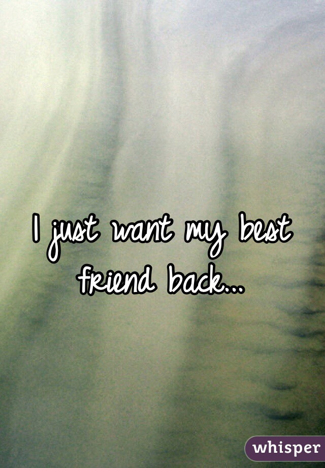 I just want my friend back