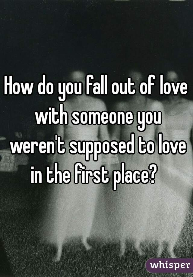 Ways To Fall Out Of Love