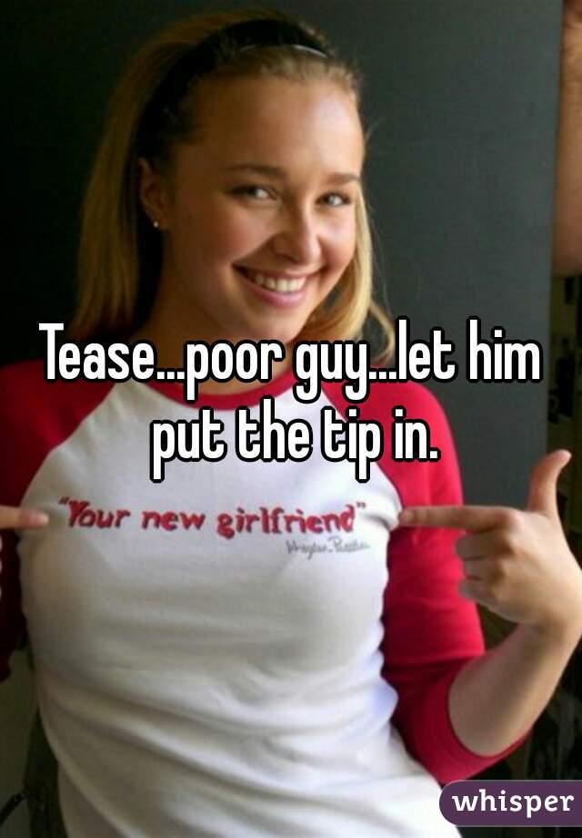 Tip teasing