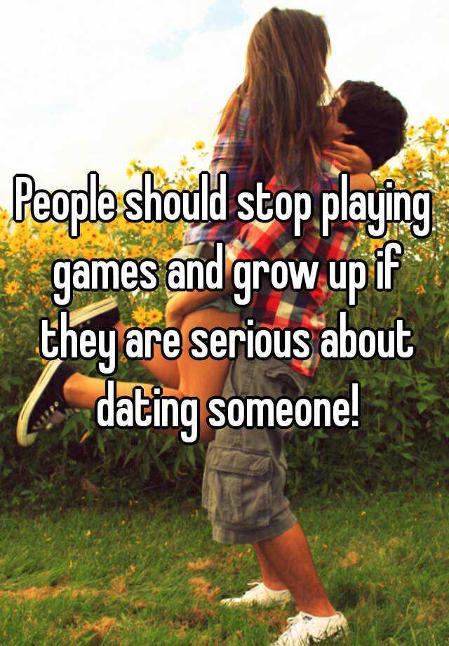 Stop playing dating games