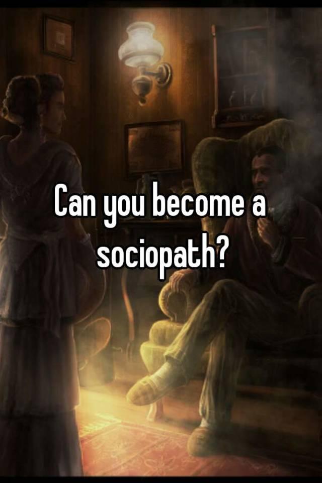 How do you become a sociopath