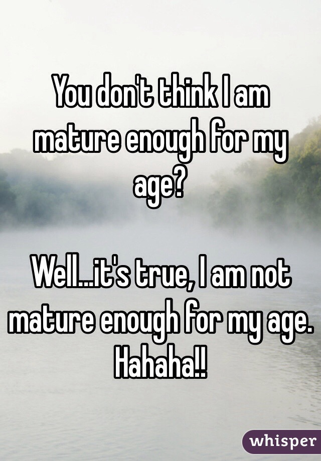 Not mature Do