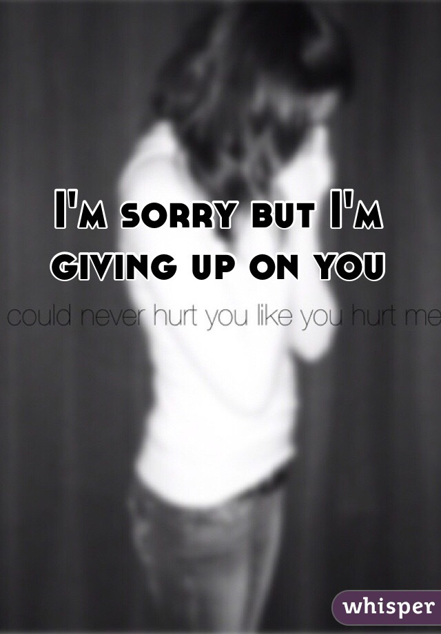 i have given up on you