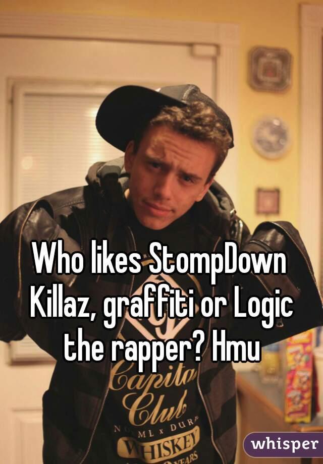 who likes stompdown killaz graffiti or logic the rapper hmu