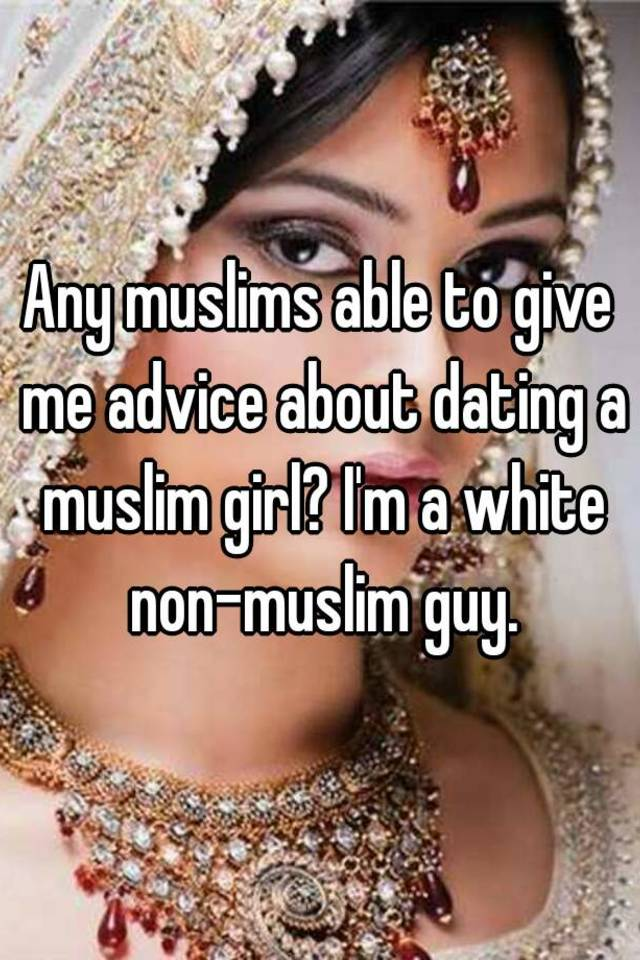 Muslim girl dating white guy