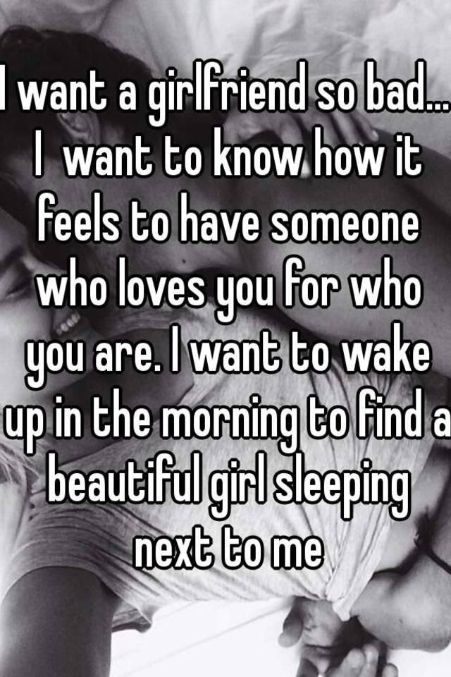 Like why i need i a girlfriend feel do Why Worry: