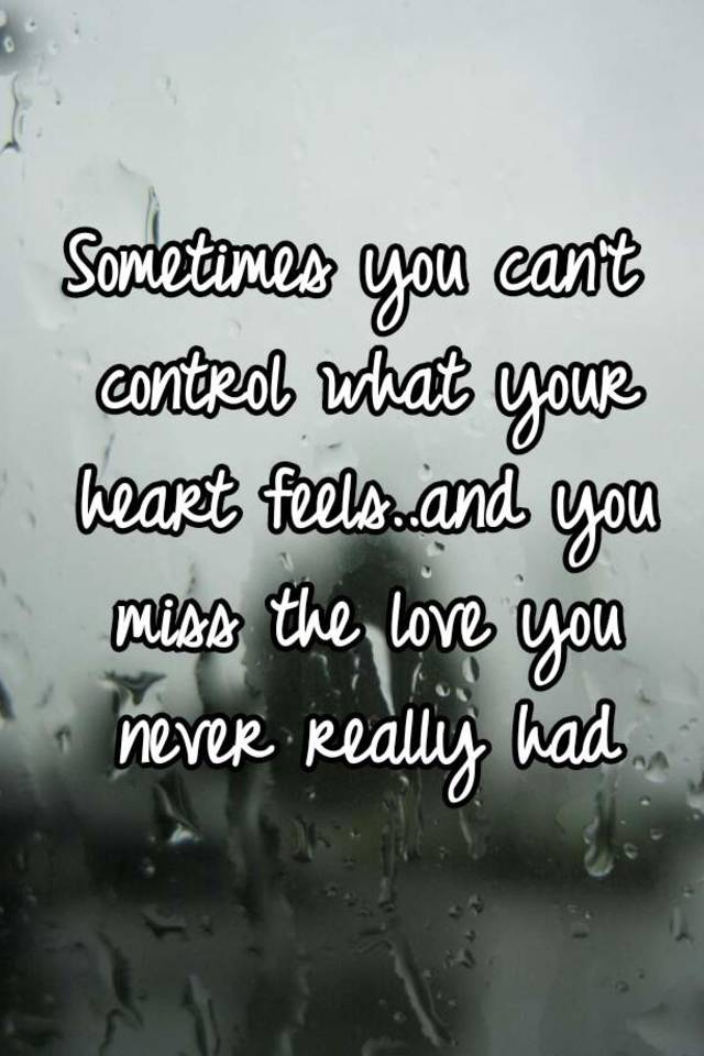 b6d5ec1c776 Sometimes you can t control what your heart feels..and you miss the ...