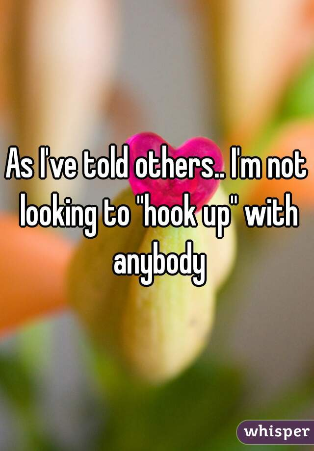 Im not looking for a hookup
