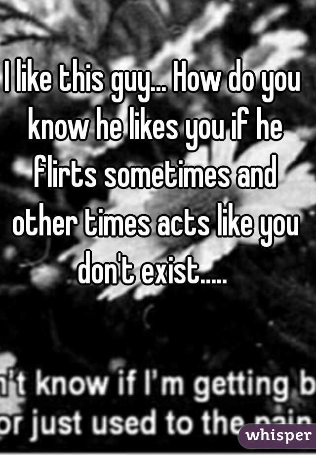 How will you know if he likes you