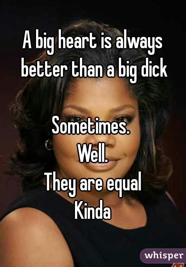 big dick is better