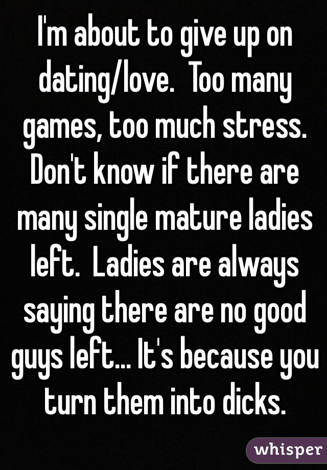 Guys give up dating