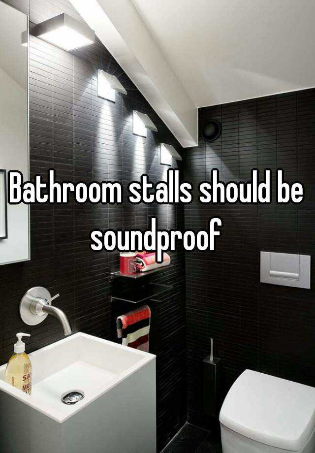 Bathroom Stalls Should Be Soundproof