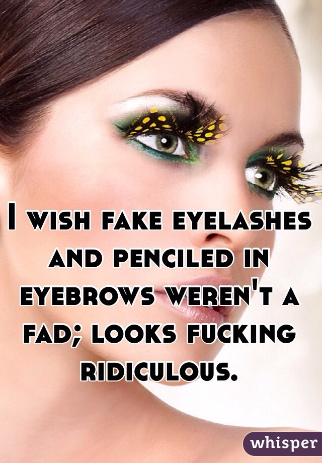 I Wish Fake Eyelashes And Penciled In Eyebrows Werent A Fad Looks