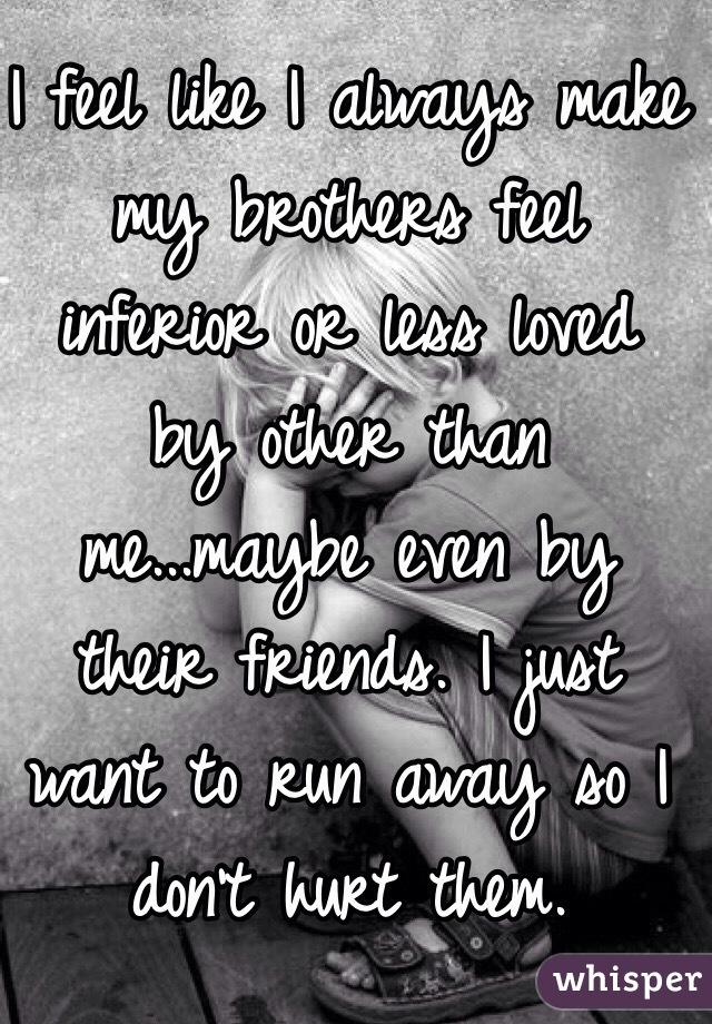 always feel inferior? do I Why
