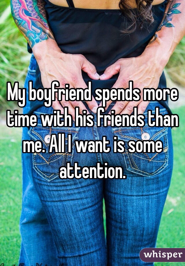 my boyfriend spends more time with his friends