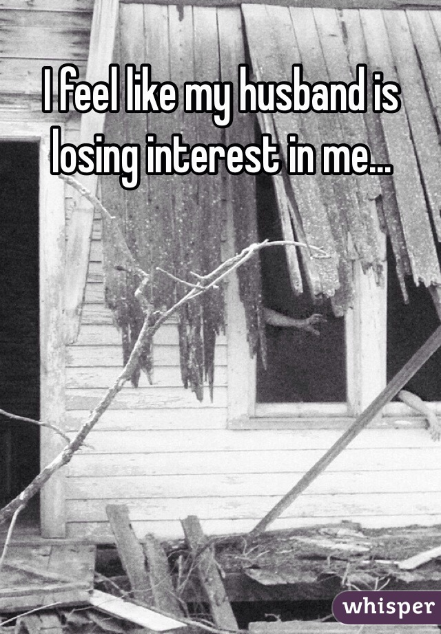 my husband lost interest in me