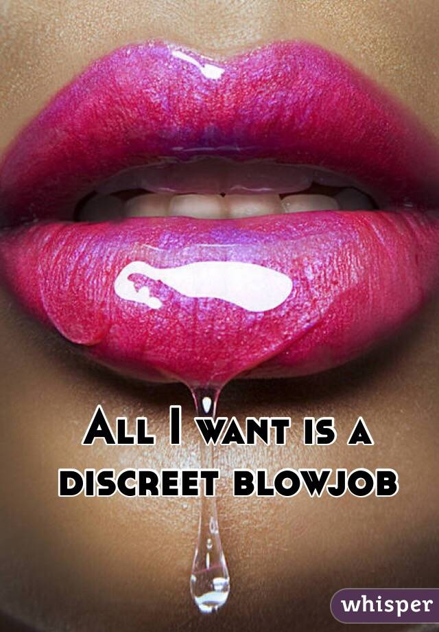 All i want is a blowjob