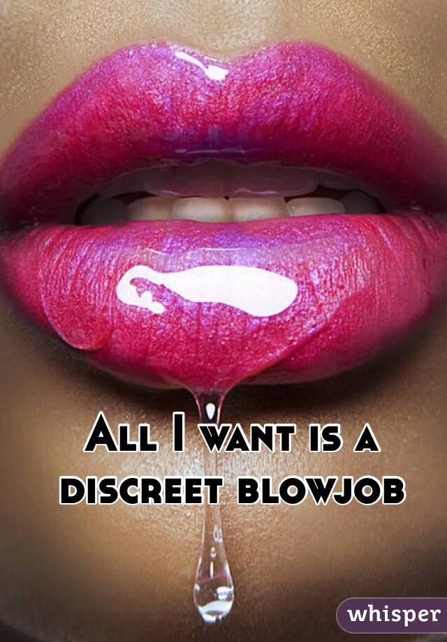 All i want is a blowjob