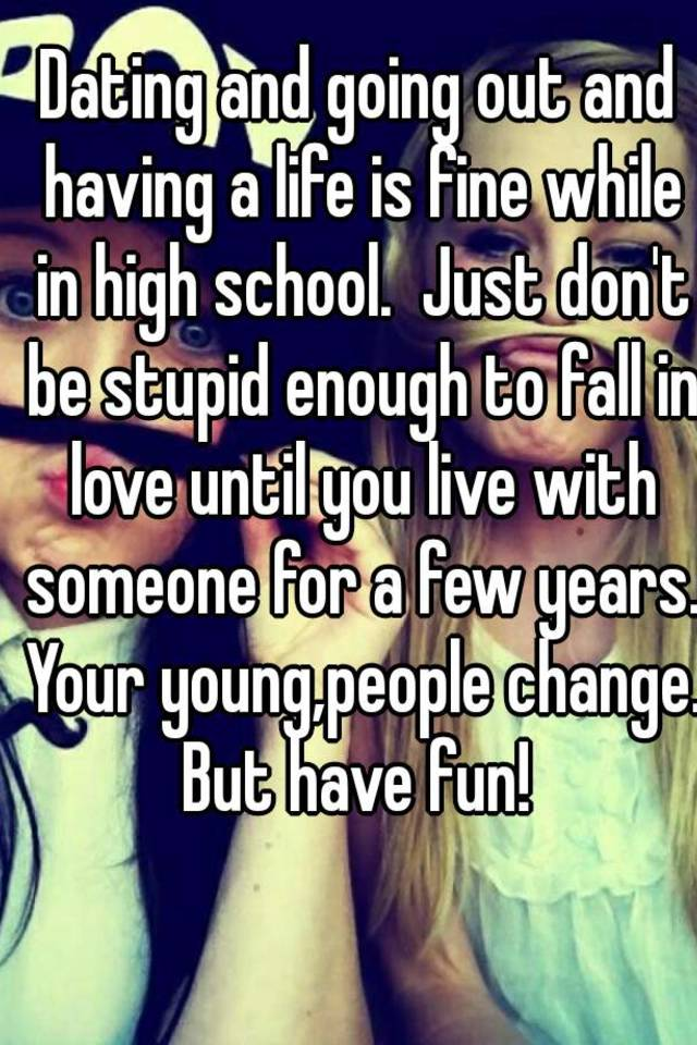 Paid take In Is High School Stupid Dating way every hub