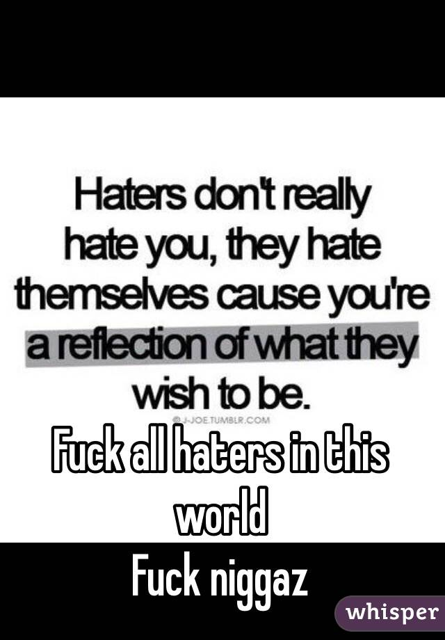 Regret, Fuck all the haters