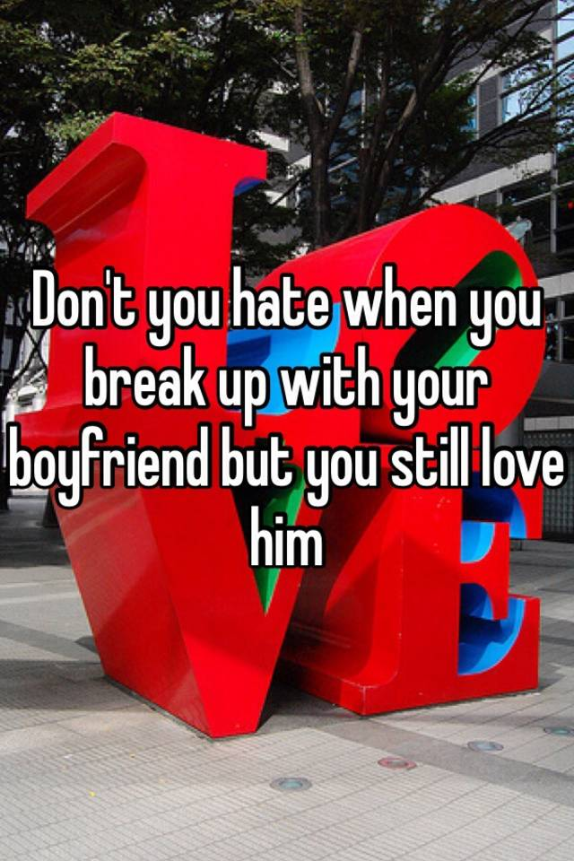 Breaking up with a boyfriend you still love