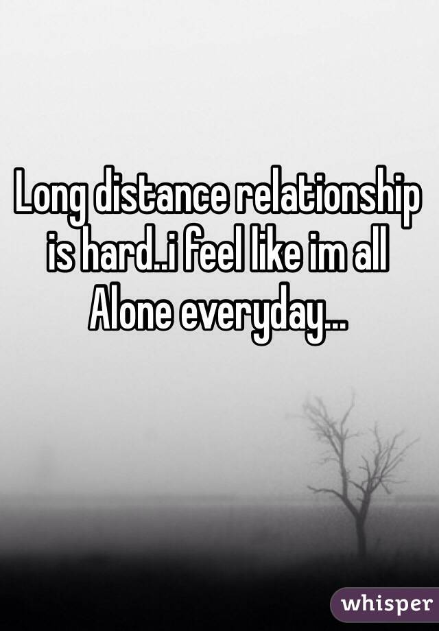Long distance relationships are hard