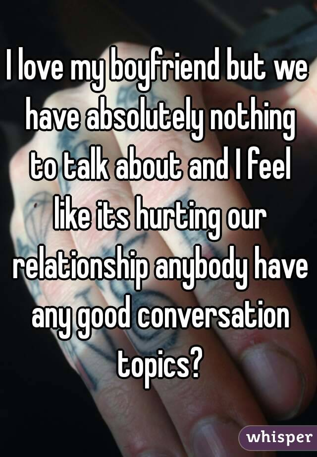 I Love My Boyfriend But We Have Absolutely Nothing To Talk About And New Love Topics To Talk About With Your Boyfriend