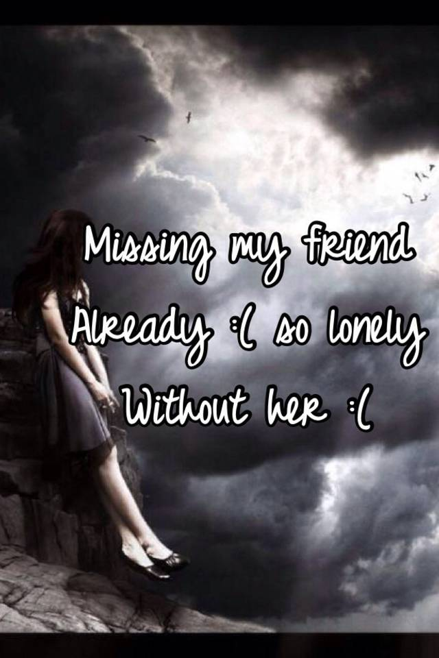 Lonely without friends