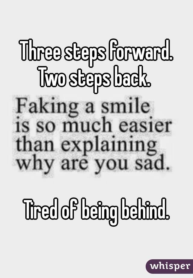 Three Steps Forward Two Back Tired Of Being Behind