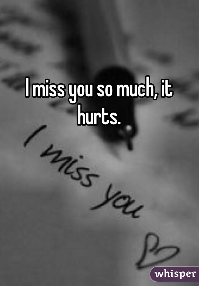 I miss you it hurts