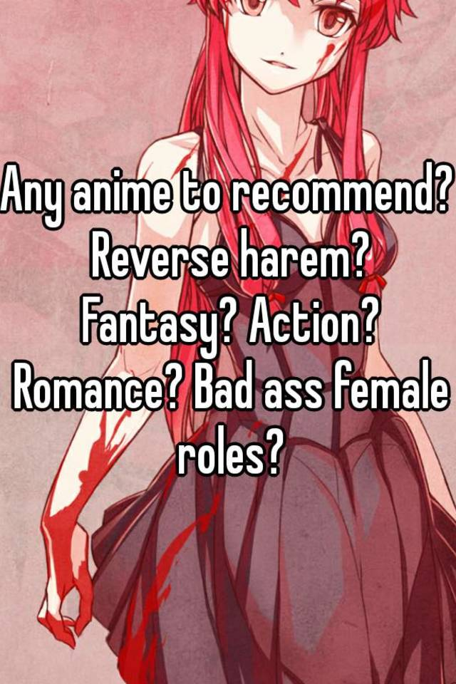 Any Anime To Recommend Reverse Harem Fantasy Action Romance Bad Ass Female Roles