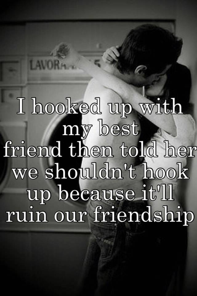 I hook up with my best friend