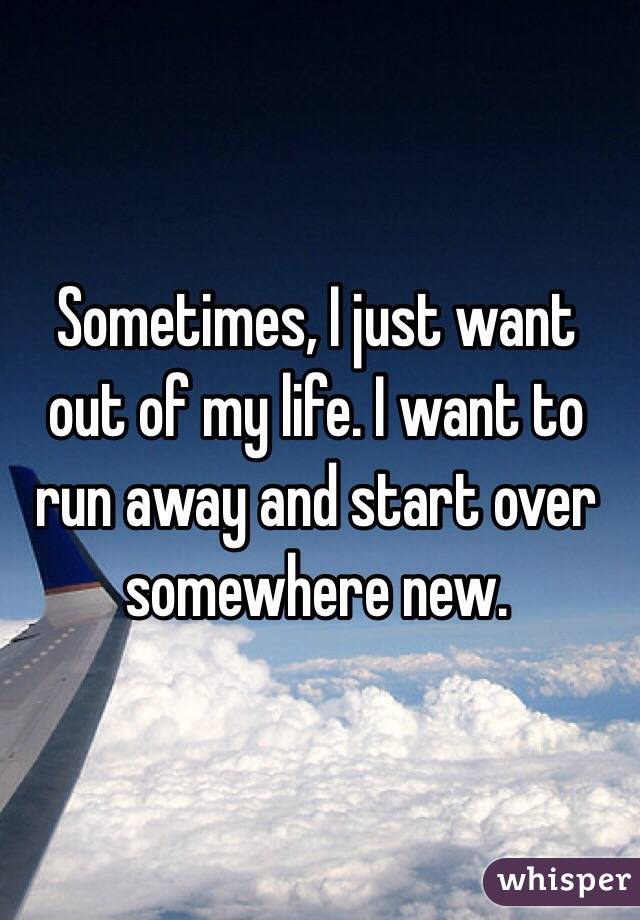 I want to start my life over