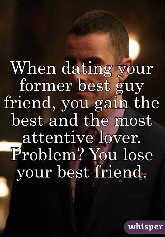 Problems with dating your best friend
