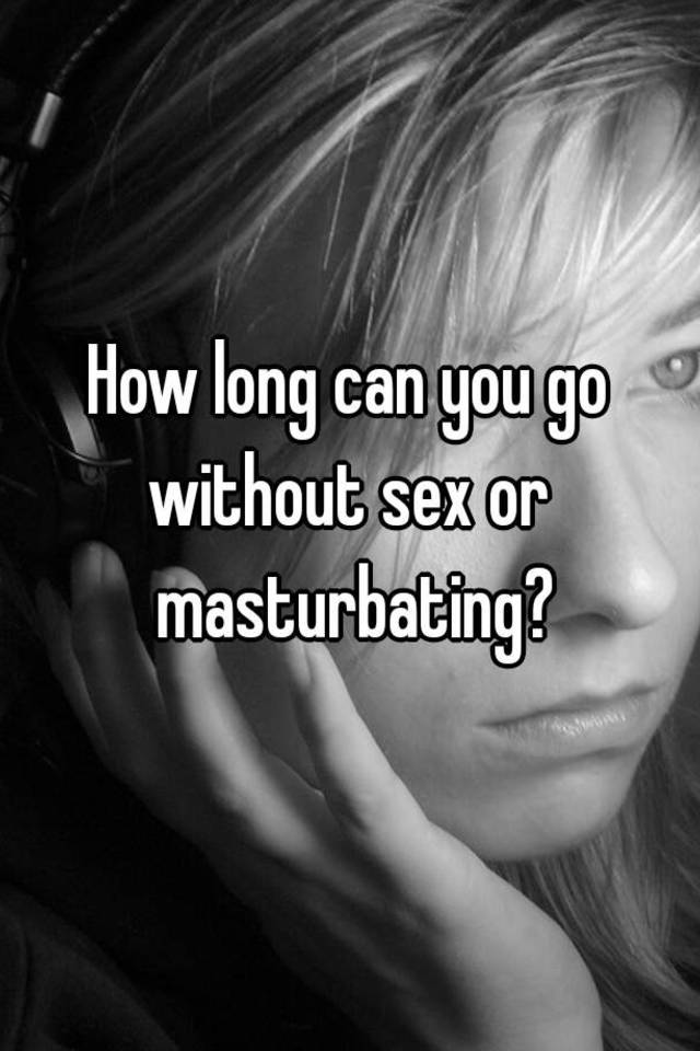 How long without masturbation