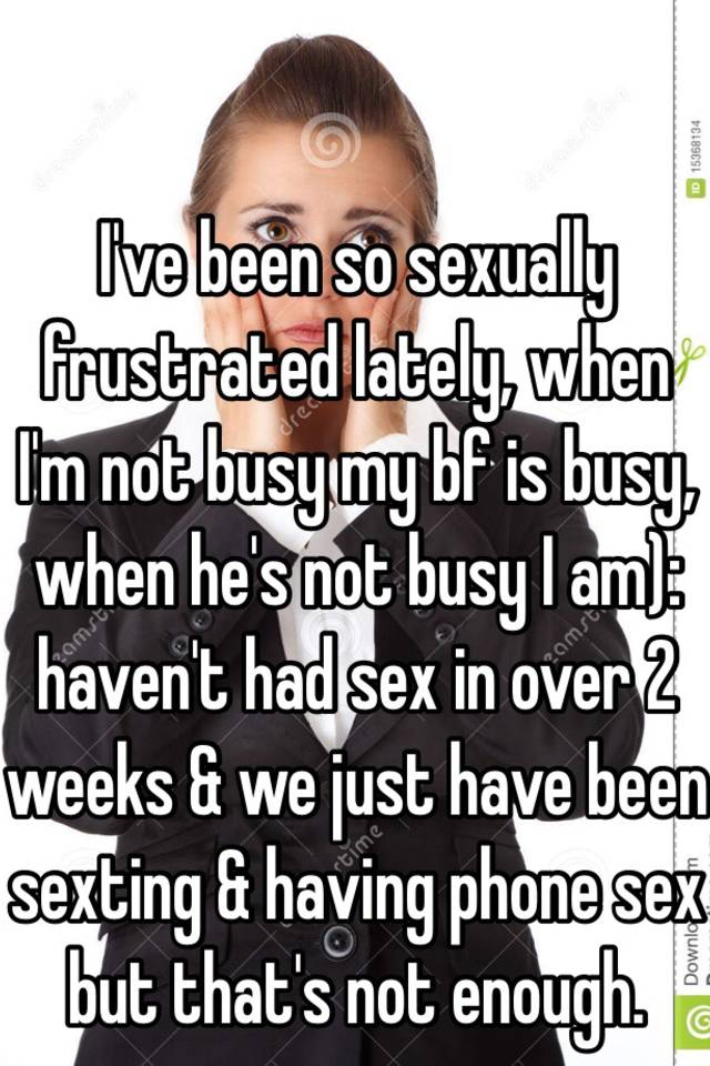 I m sexually frustrated with my boyfriend
